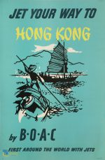 Jet your way to Hong Kong by B.O.A.C : first around the world with jets